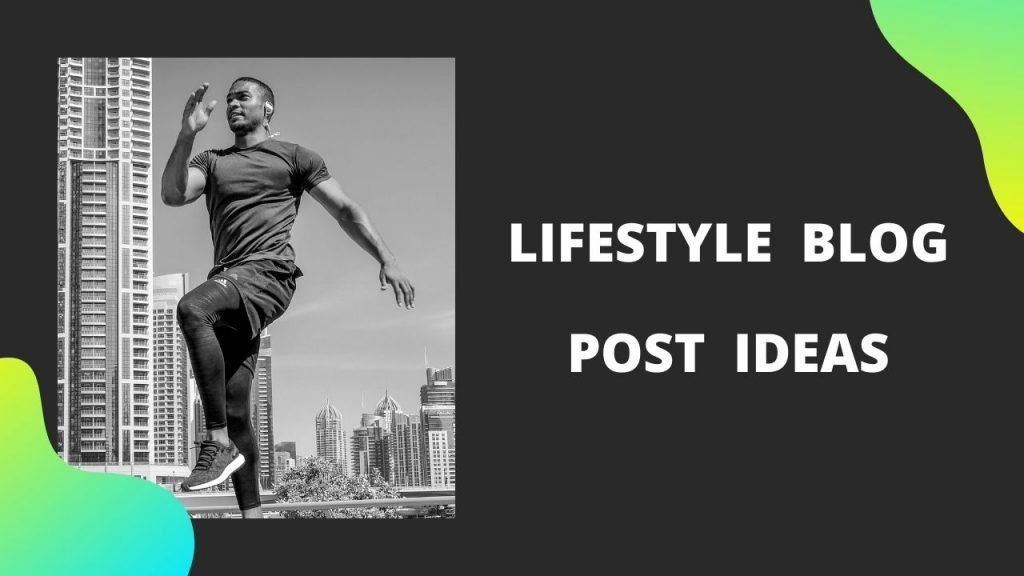 Some famous lifestyle blog post ideas to write in your next blog