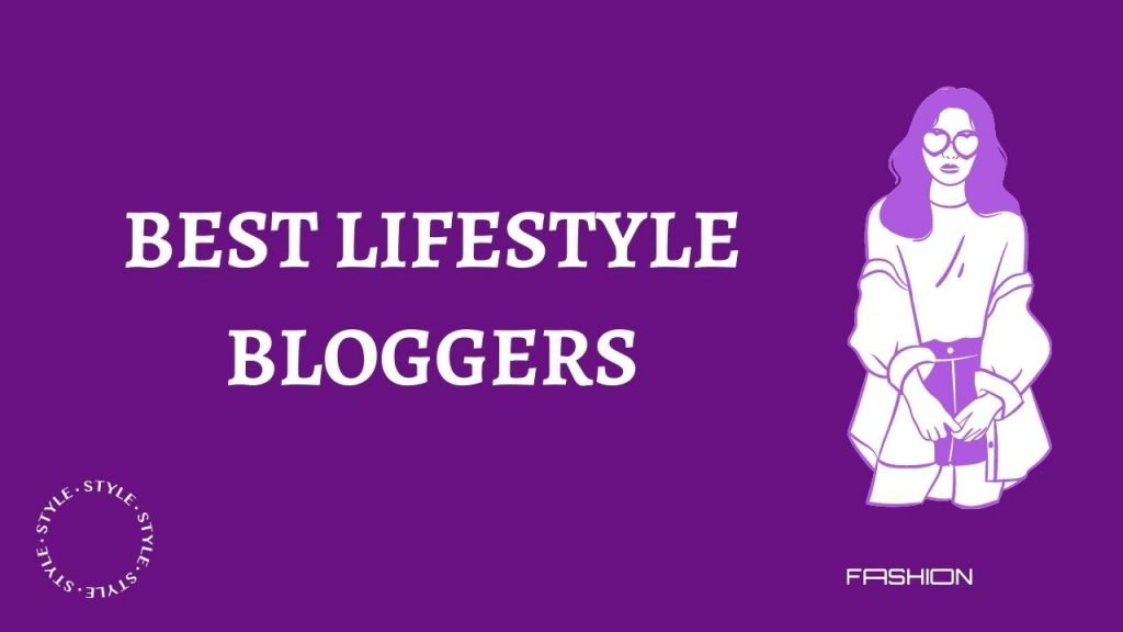 Some best lifestyle blogs and bloggers to follow