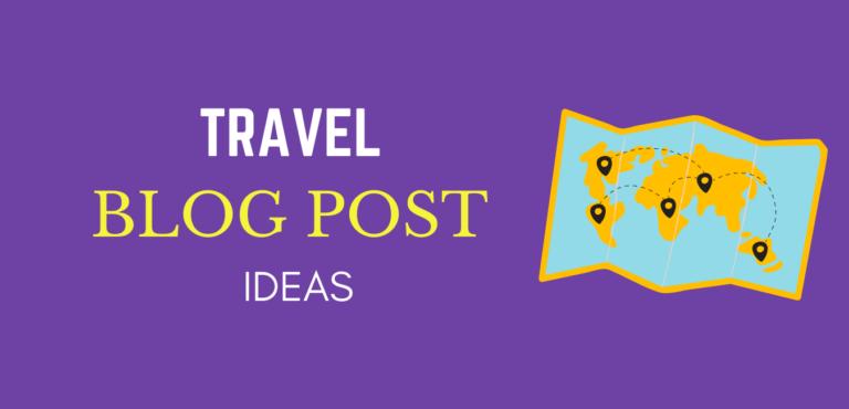 Travel Blog post ideas